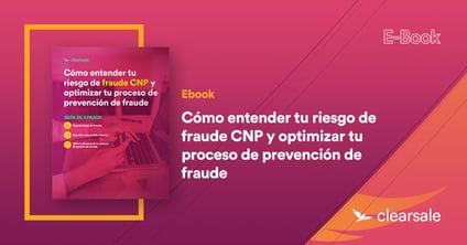 Cómo entender tu riesgo de fraude CNP y optimizar tu proceso de prevención de fraude