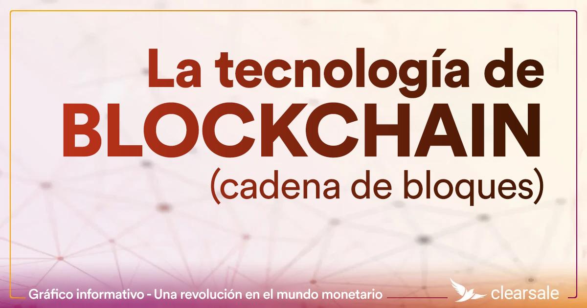 La tecnología de blockchain (cadena de bloques)