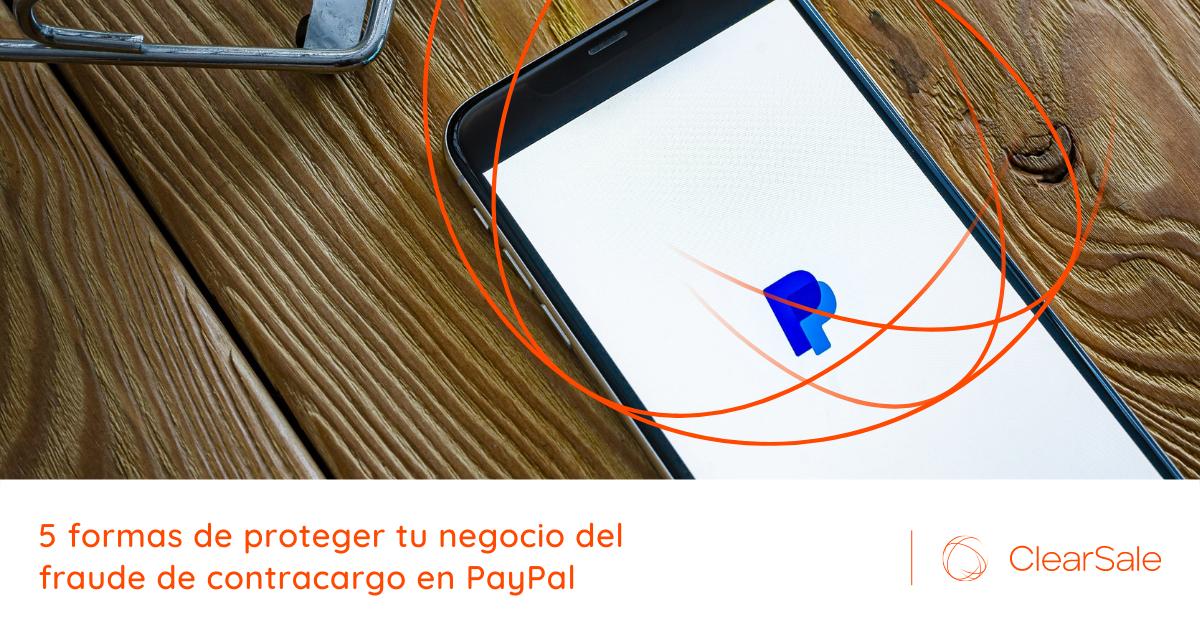 5 formas de proteger tu negocio del fraude de contracargo en PayPal