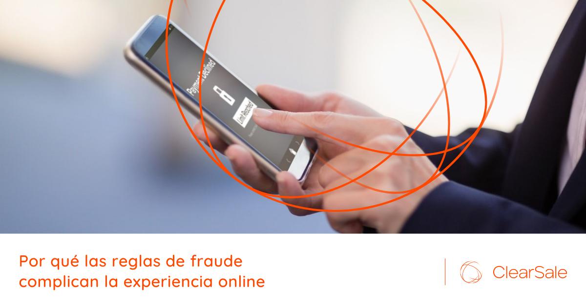 Por qué las reglas de fraude complican la experiencia online
